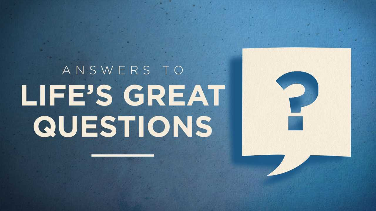 Answers To Life's Great Questions (Part 3) -  If God Is Good, Why Do Bad Things Happen?